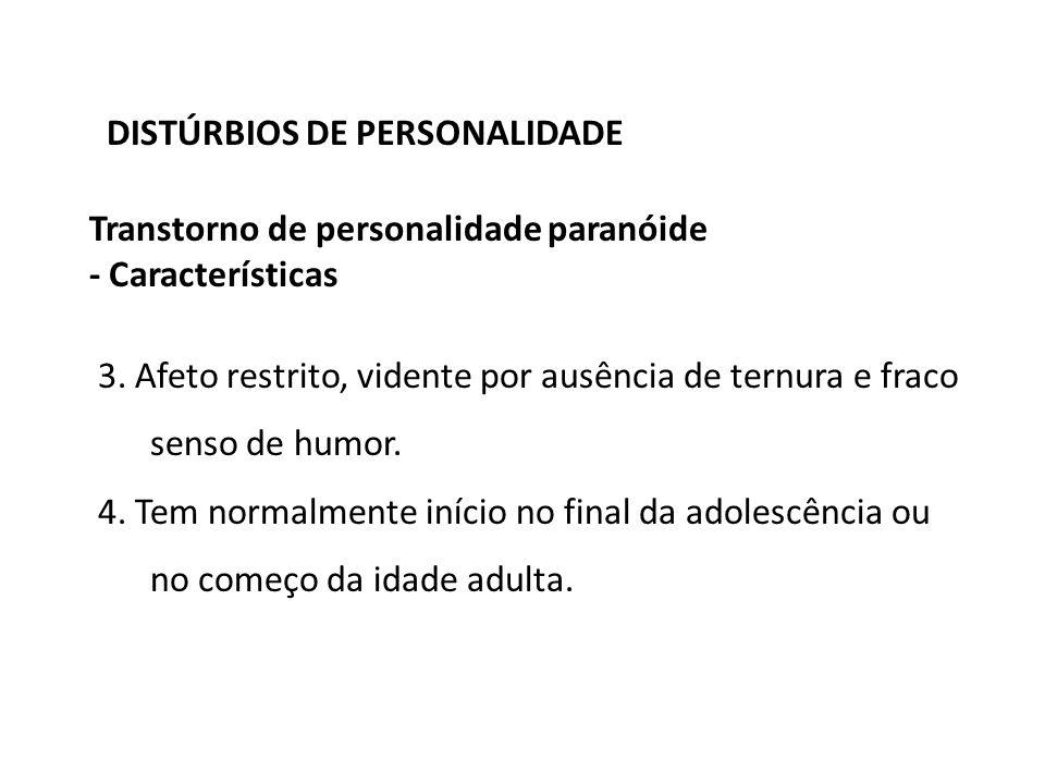 DISTÚRBIOS DE PERSONALIDADE Transtorno de personalidade paranóide - Características 3. Afeto restrito, vidente por ausência de ternura e fraco senso d