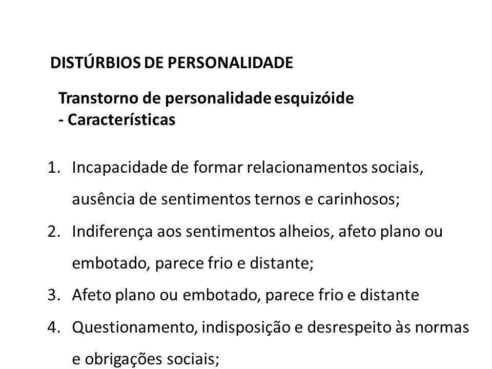 DISTÚRBIOS DE PERSONALIDADE Transtorno de personalidade esquizóide - Características 1.Incapacidade de formar relacionamentos sociais, ausência de sen