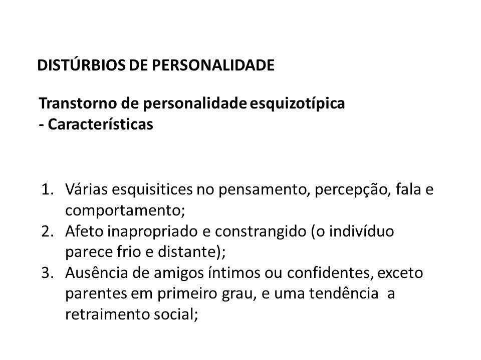 DISTÚRBIOS DE PERSONALIDADE Transtorno de personalidade esquizotípica - Características 1.Várias esquisitices no pensamento, percepção, fala e comport