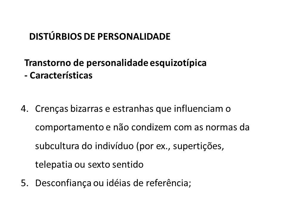 DISTÚRBIOS DE PERSONALIDADE Transtorno de personalidade esquizotípica - Características 4.Crenças bizarras e estranhas que influenciam o comportamento