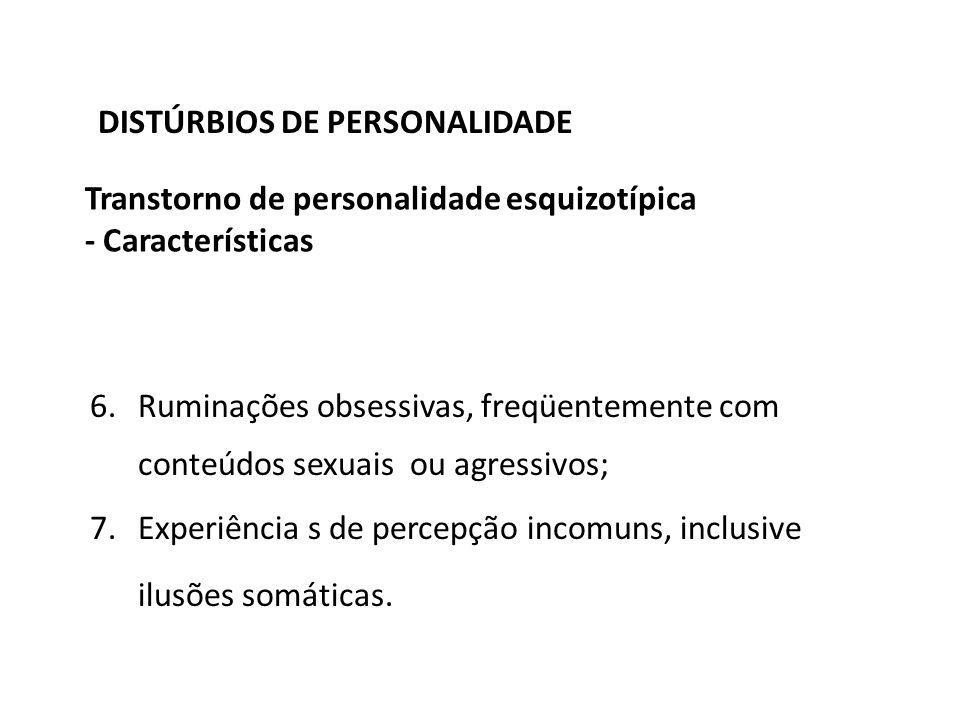 DISTÚRBIOS DE PERSONALIDADE Transtorno de personalidade esquizotípica - Características 6.Ruminações obsessivas, freqüentemente com conteúdos sexuais