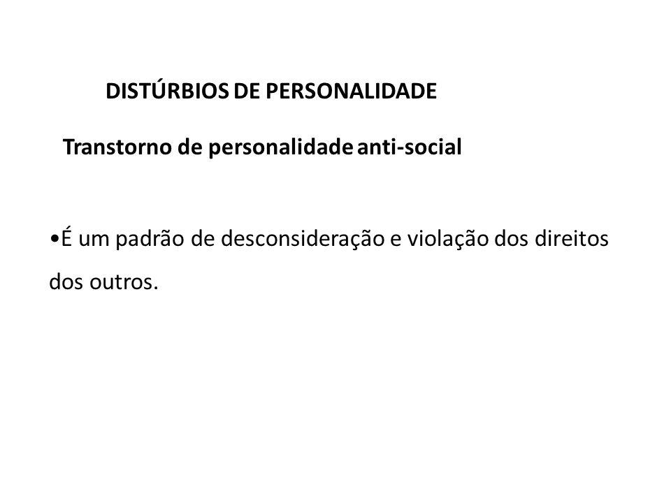 DISTÚRBIOS DE PERSONALIDADE Transtorno de personalidade anti-social É um padrão de desconsideração e violação dos direitos dos outros.