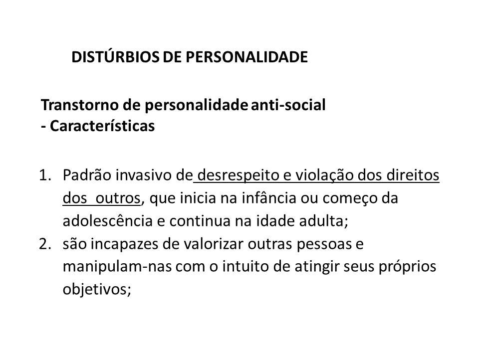 Transtorno de personalidade anti-social - Características DISTÚRBIOS DE PERSONALIDADE 1.Padrão invasivo de desrespeito e violação dos direitos dos out