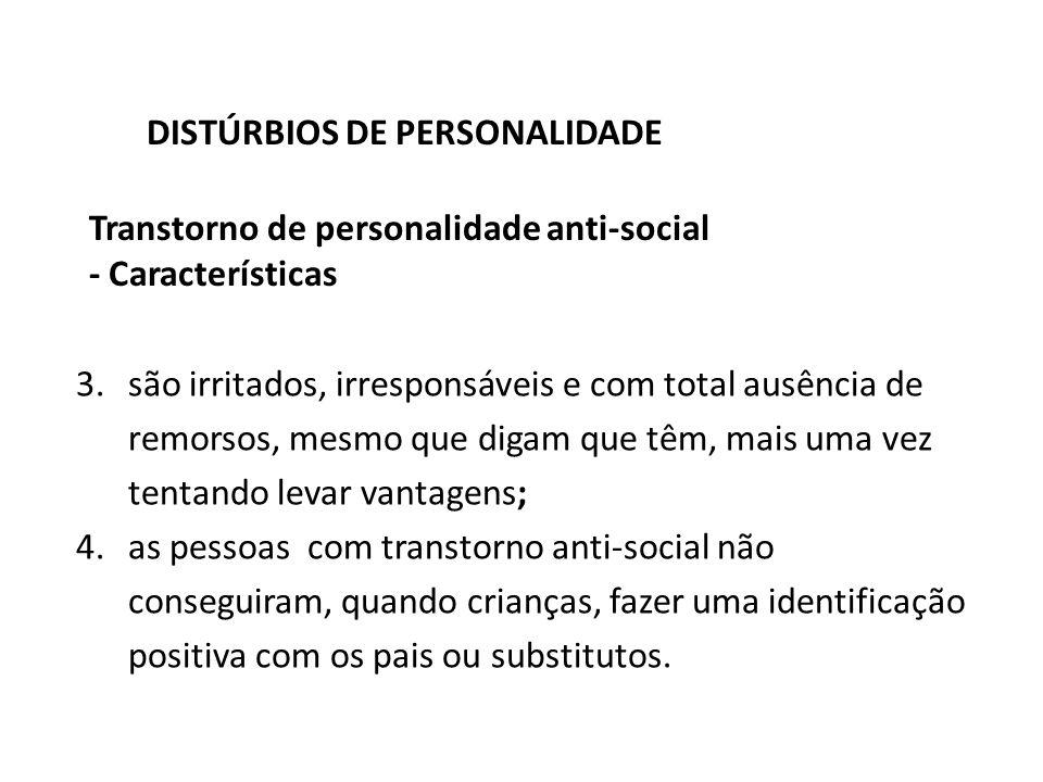 Transtorno de personalidade anti-social - Características DISTÚRBIOS DE PERSONALIDADE 3.são irritados, irresponsáveis e com total ausência de remorsos