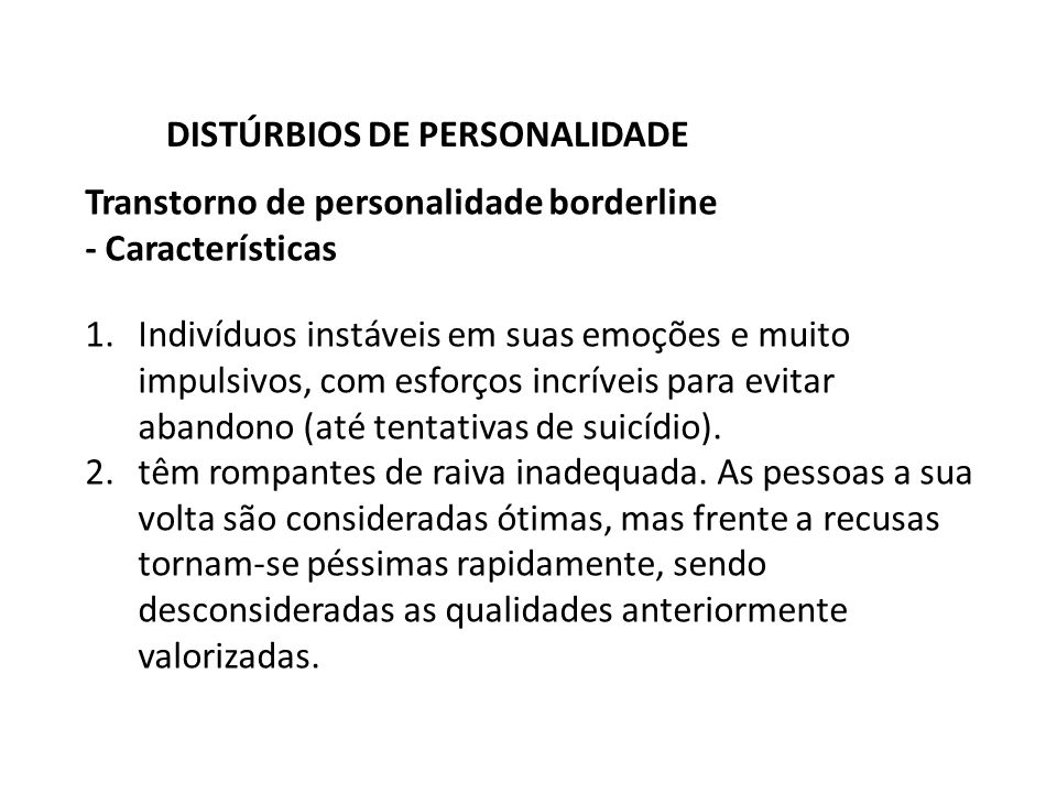 Transtorno de personalidade borderline - Características DISTÚRBIOS DE PERSONALIDADE 1.Indivíduos instáveis em suas emoções e muito impulsivos, com es