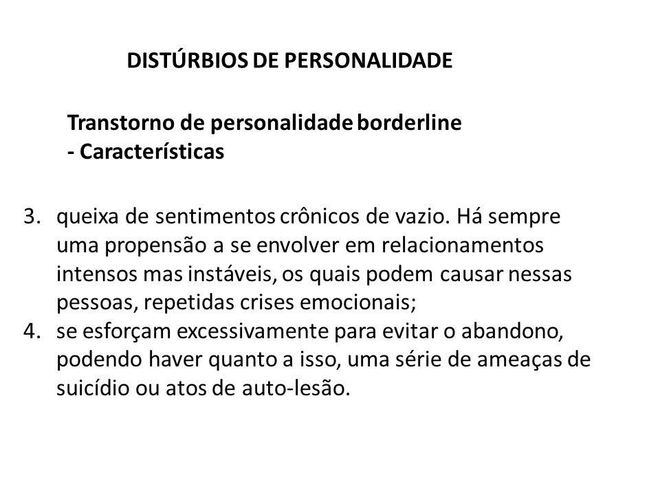 Transtorno de personalidade borderline - Características DISTÚRBIOS DE PERSONALIDADE 3.queixa de sentimentos crônicos de vazio. Há sempre uma propensã