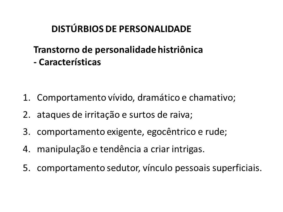 Transtorno de personalidade histriônica - Características DISTÚRBIOS DE PERSONALIDADE 1.Comportamento vívido, dramático e chamativo; 2.ataques de irri