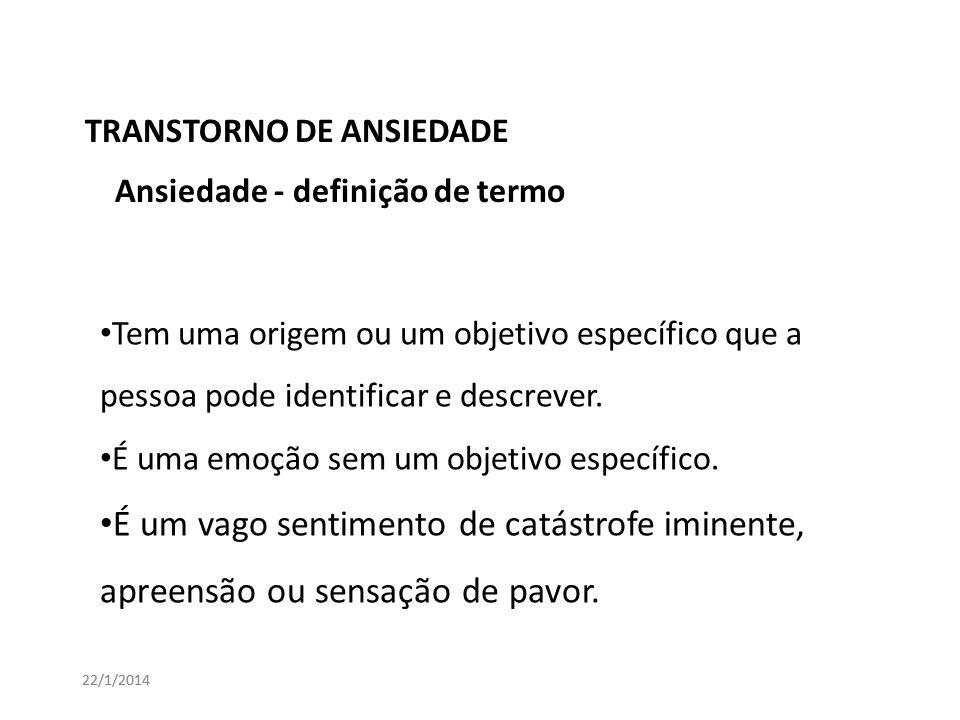 TRANSTORNO DE ANSIEDADE 22/1/2014 Tem uma origem ou um objetivo específico que a pessoa pode identificar e descrever. É uma emoção sem um objetivo esp