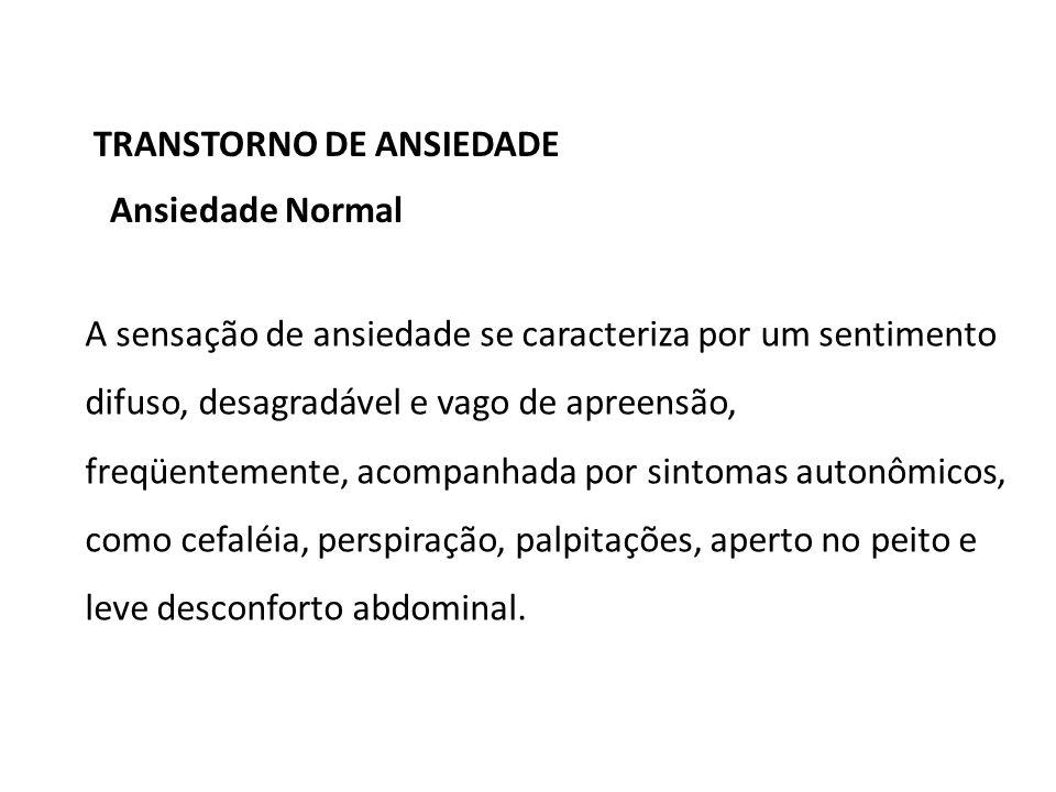 TRANSTORNO DE ANSIEDADE 22/1/2014 A sensação de ansiedade se caracteriza por um sentimento difuso, desagradável e vago de apreensão, freqüentemente, a