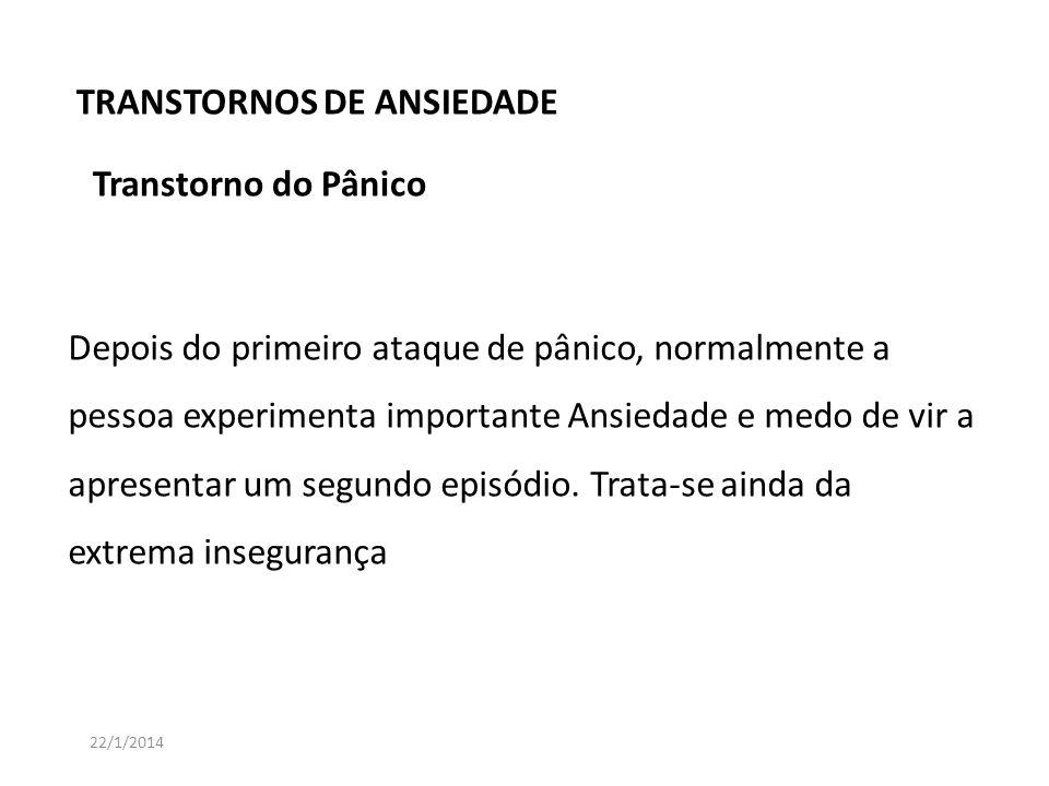 TRANSTORNOS DE ANSIEDADE Transtorno do Pânico 22/1/2014 Depois do primeiro ataque de pânico, normalmente a pessoa experimenta importante Ansiedade e m