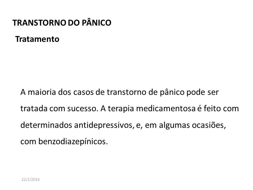 22/1/2014 A maioria dos casos de transtorno de pânico pode ser tratada com sucesso. A terapia medicamentosa é feito com determinados antidepressivos,