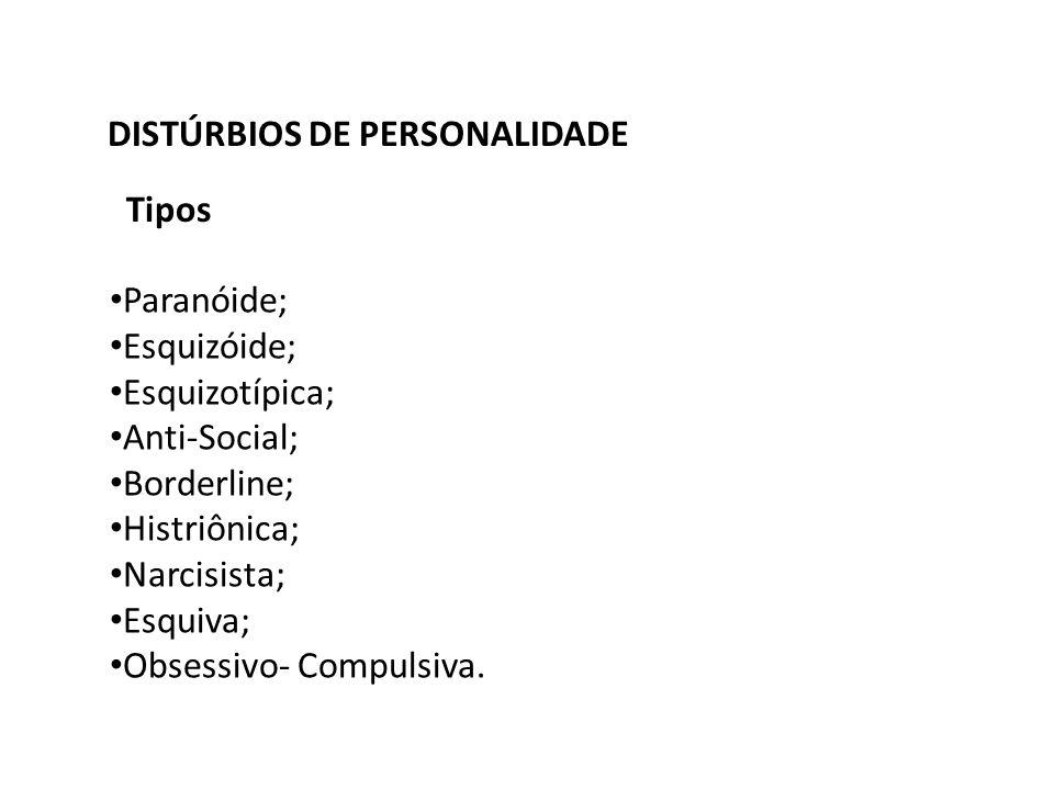Paranóide; Esquizóide; Esquizotípica; Anti-Social; Borderline; Histriônica; Narcisista; Esquiva; Obsessivo- Compulsiva. Tipos DISTÚRBIOS DE PERSONALID