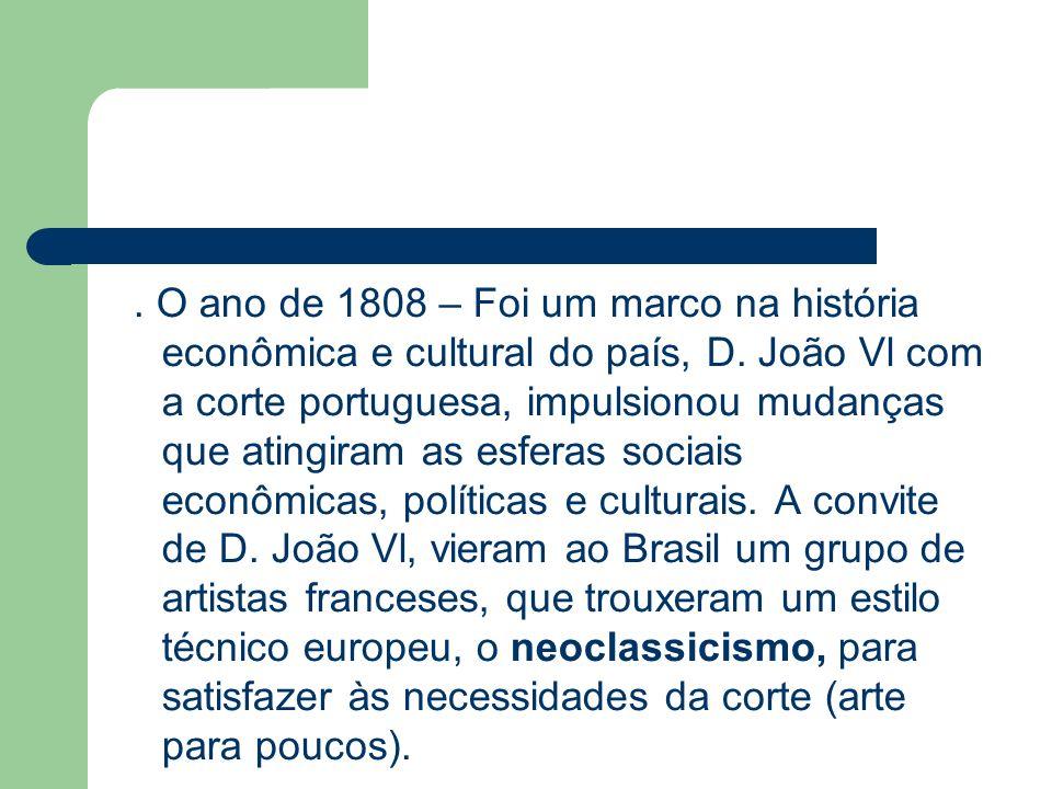 . O ano de 1808 – Foi um marco na história econômica e cultural do país, D. João Vl com a corte portuguesa, impulsionou mudanças que atingiram as esfe