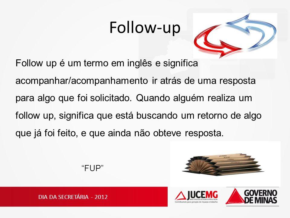 Follow-up Follow up é um termo em inglês e significa acompanhar/acompanhamento ir atrás de uma resposta para algo que foi solicitado. Quando alguém re