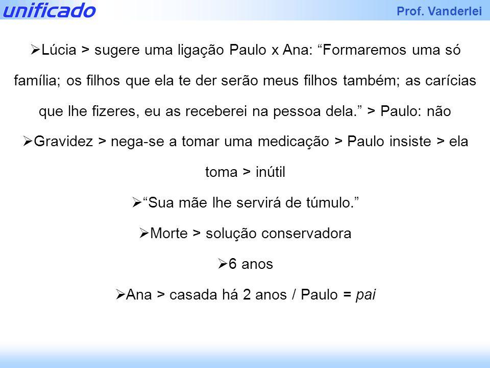 Prof. Vanderlei Lúcia > sugere uma ligação Paulo x Ana: Formaremos uma só família; os filhos que ela te der serão meus filhos também; as carícias que