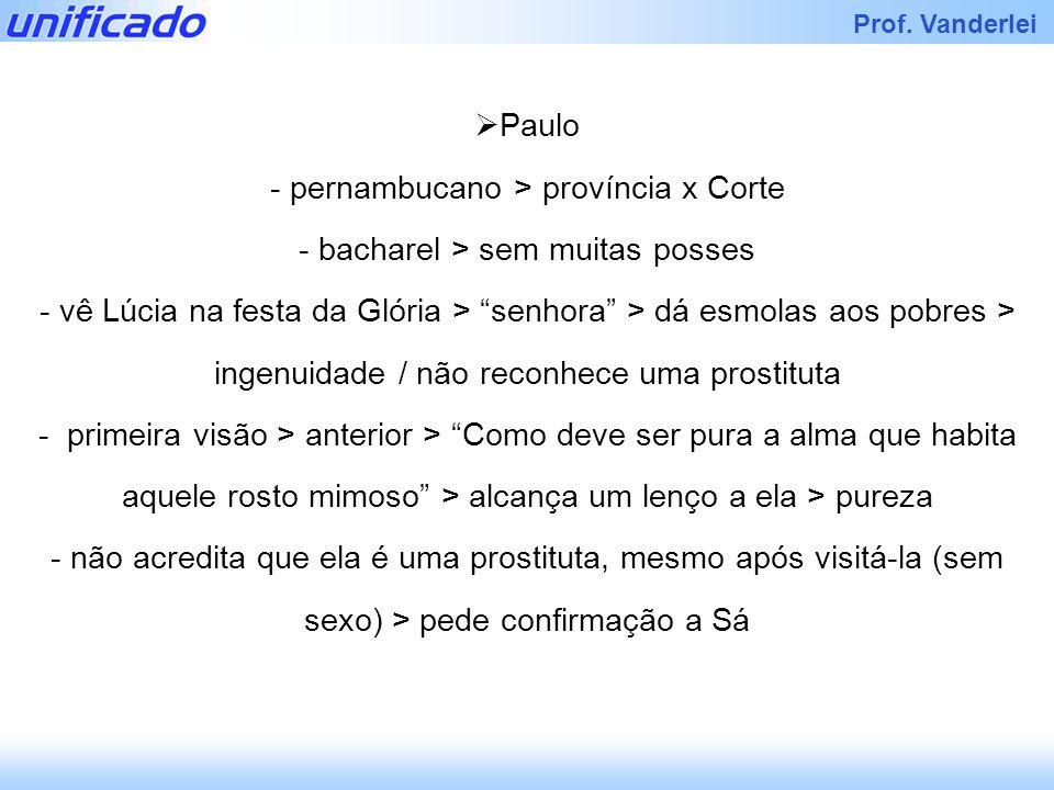 Prof. Vanderlei Paulo - pernambucano > província x Corte - bacharel > sem muitas posses - vê Lúcia na festa da Glória > senhora > dá esmolas aos pobre