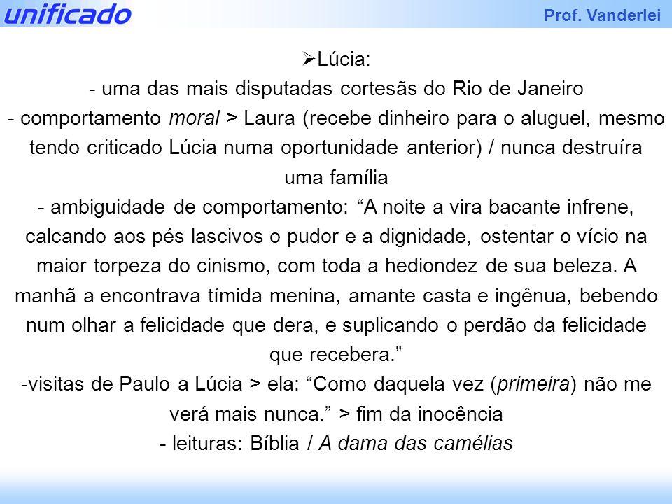 Prof. Vanderlei Lúcia: - uma das mais disputadas cortesãs do Rio de Janeiro - comportamento moral > Laura (recebe dinheiro para o aluguel, mesmo tendo
