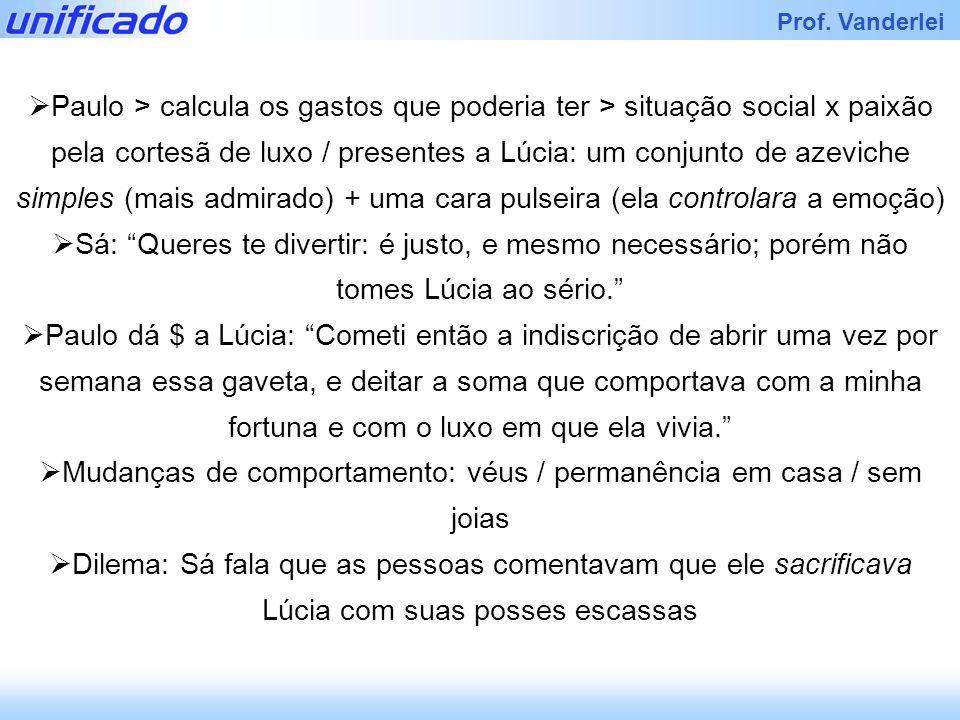 Prof. Vanderlei Paulo > calcula os gastos que poderia ter > situação social x paixão pela cortesã de luxo / presentes a Lúcia: um conjunto de azeviche