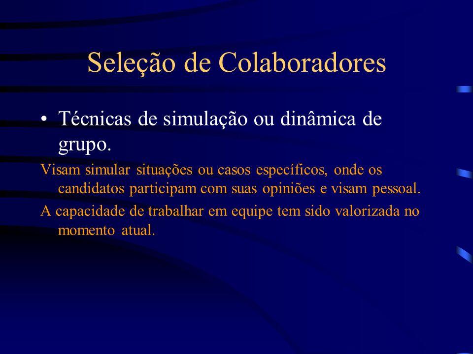 Seleção de Colaboradores Técnicas de simulação ou dinâmica de grupo.