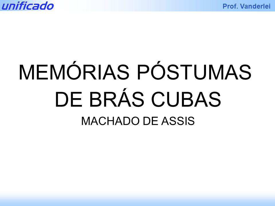 Prof. Vanderlei MEMÓRIAS PÓSTUMAS DE BRÁS CUBAS MACHADO DE ASSIS