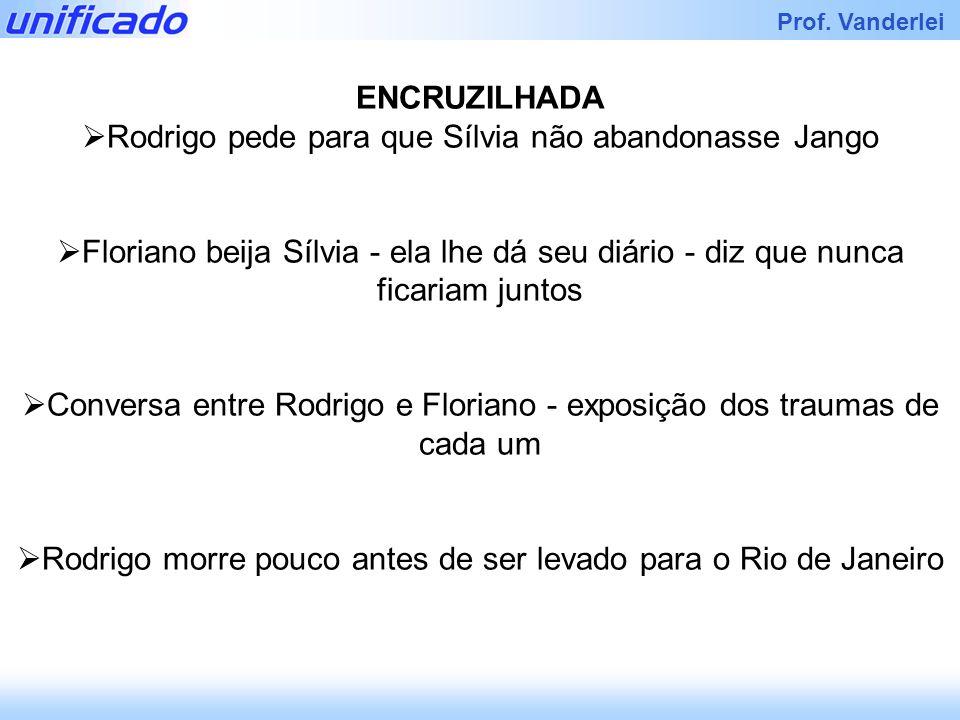 Iracema Prof. Vanderlei ENCRUZILHADA Rodrigo pede para que Sílvia não abandonasse Jango Floriano beija Sílvia - ela lhe dá seu diário - diz que nunca