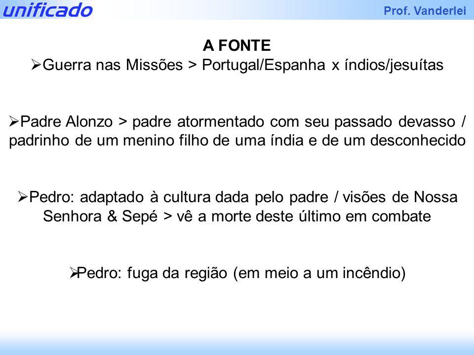 Iracema Prof. Vanderlei A FONTE Guerra nas Missões > Portugal/Espanha x índios/jesuítas Padre Alonzo > padre atormentado com seu passado devasso / pad