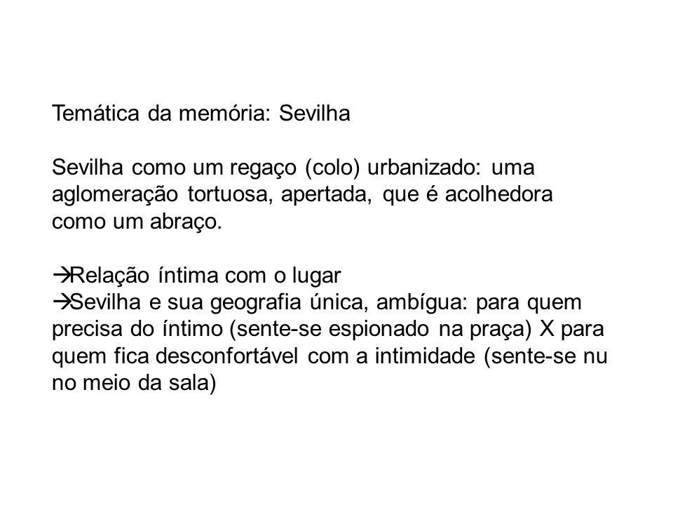 Temática da memória: Sevilha Sevilha como um regaço (colo) urbanizado: uma aglomeração tortuosa, apertada, que é acolhedora como um abraço. Relação ín