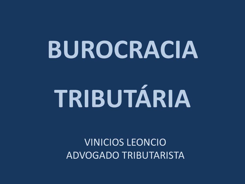 BUROCRACIA TRIBUTÁRIA VINICIOS LEONCIO ADVOGADO TRIBUTARISTA