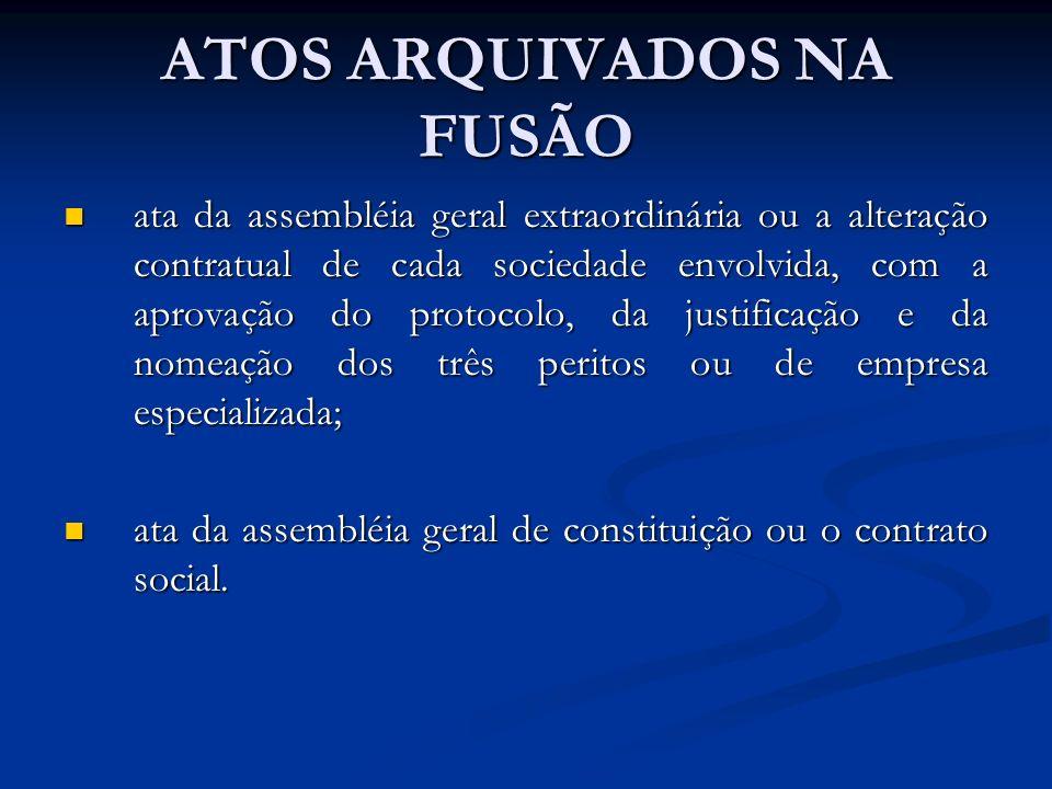 ATOS ARQUIVADOS NA FUSÃO ata da assembléia geral extraordinária ou a alteração contratual de cada sociedade envolvida, com a aprovação do protocolo, d