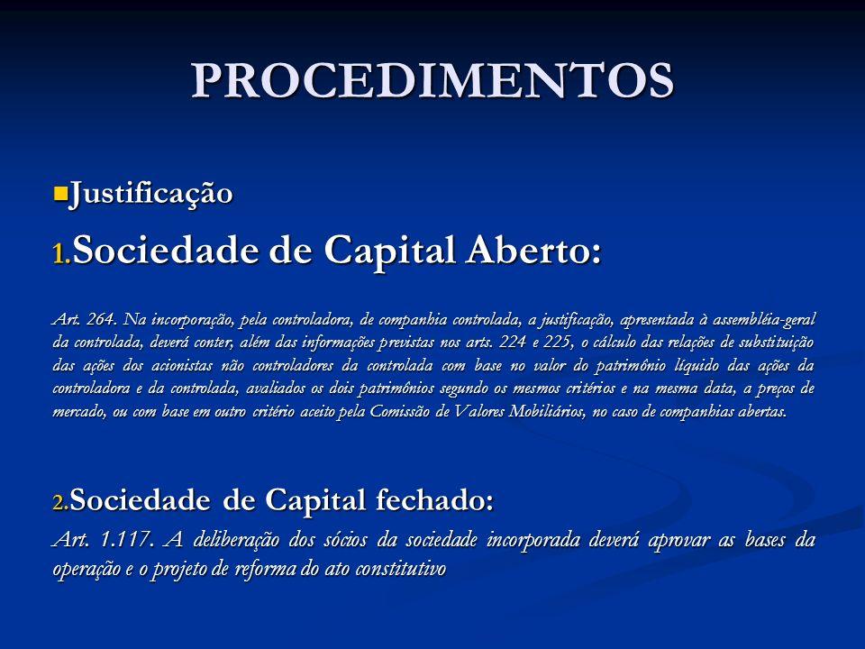 PROCEDIMENTOS Justificação Justificação 1. Sociedade de Capital Aberto: Art. 264. Na incorporação, pela controladora, de companhia controlada, a justi