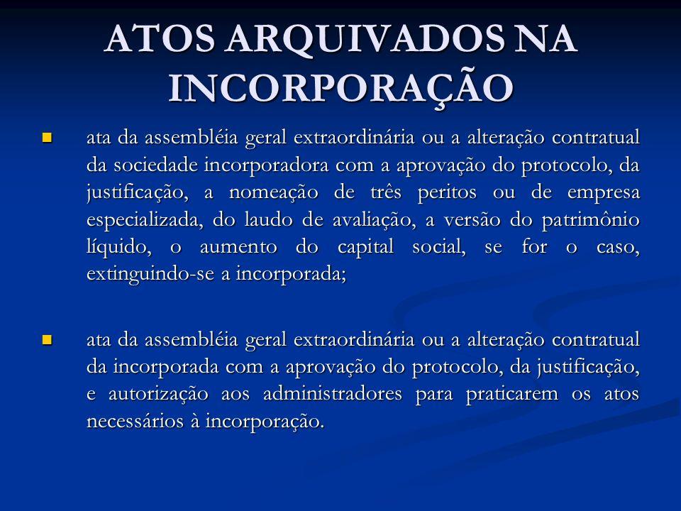 ATOS ARQUIVADOS NA INCORPORAÇÃO ata da assembléia geral extraordinária ou a alteração contratual da sociedade incorporadora com a aprovação do protoco