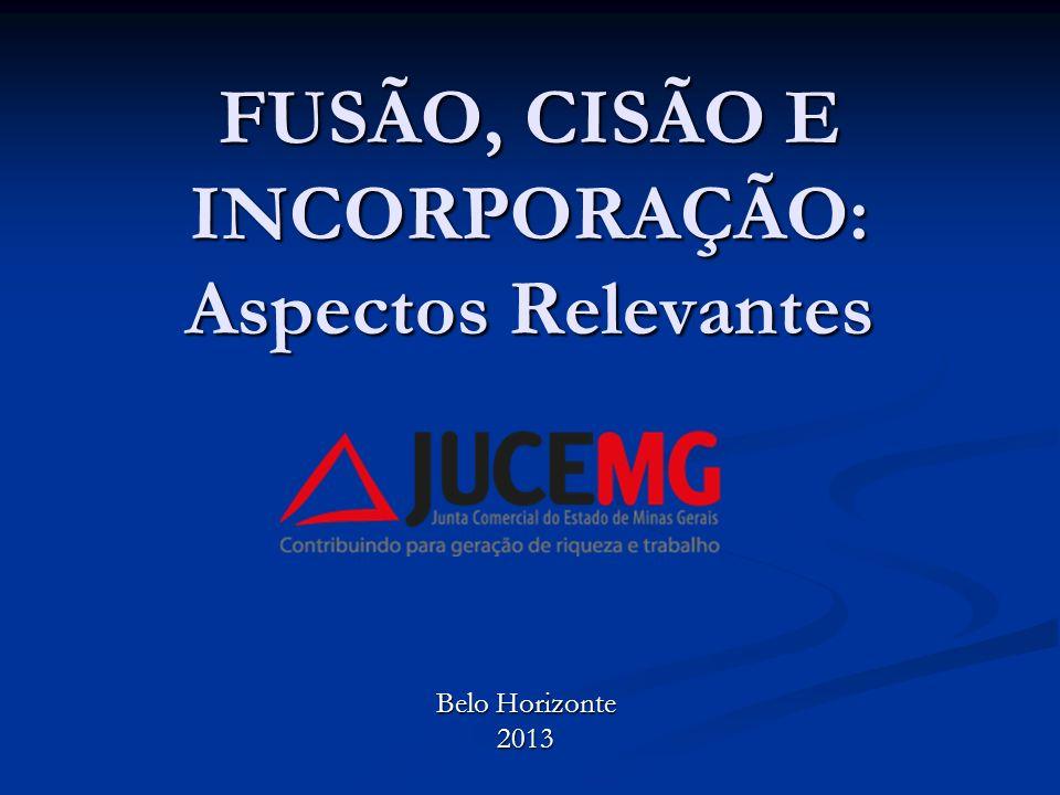 FUSÃO, CISÃO E INCORPORAÇÃO: Aspectos Relevantes Belo Horizonte 2013