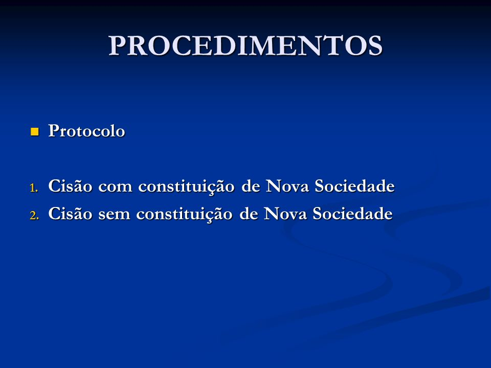 PROCEDIMENTOS Protocolo Protocolo 1. Cisão com constituição de Nova Sociedade 2. Cisão sem constituição de Nova Sociedade