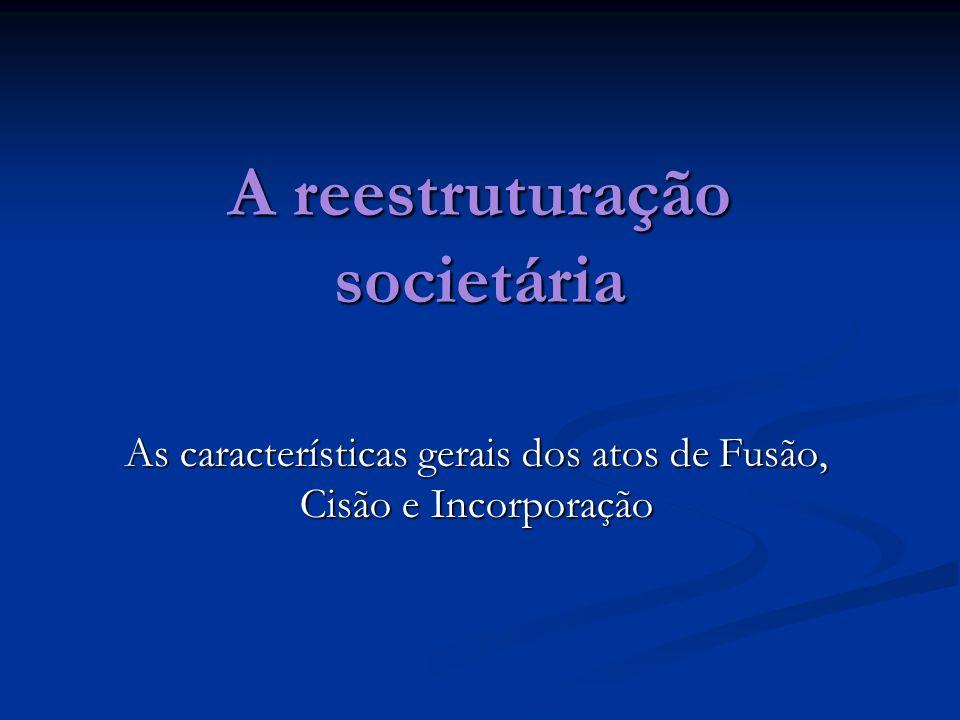 A reestruturação societária As características gerais dos atos de Fusão, Cisão e Incorporação