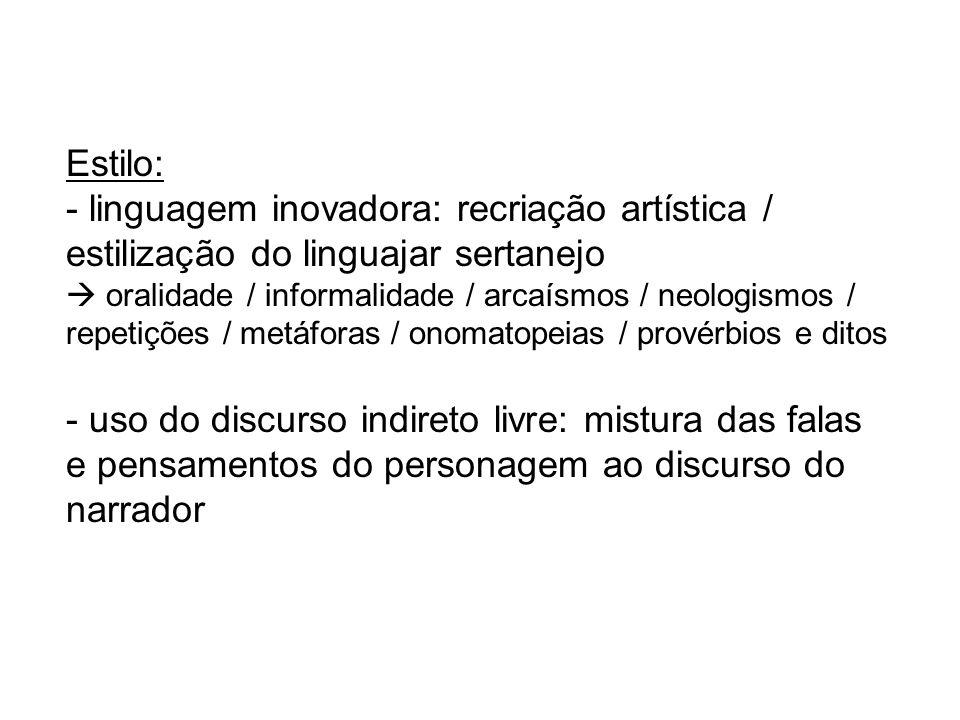 Estilo: - linguagem inovadora: recriação artística / estilização do linguajar sertanejo oralidade / informalidade / arcaísmos / neologismos / repetiçõ