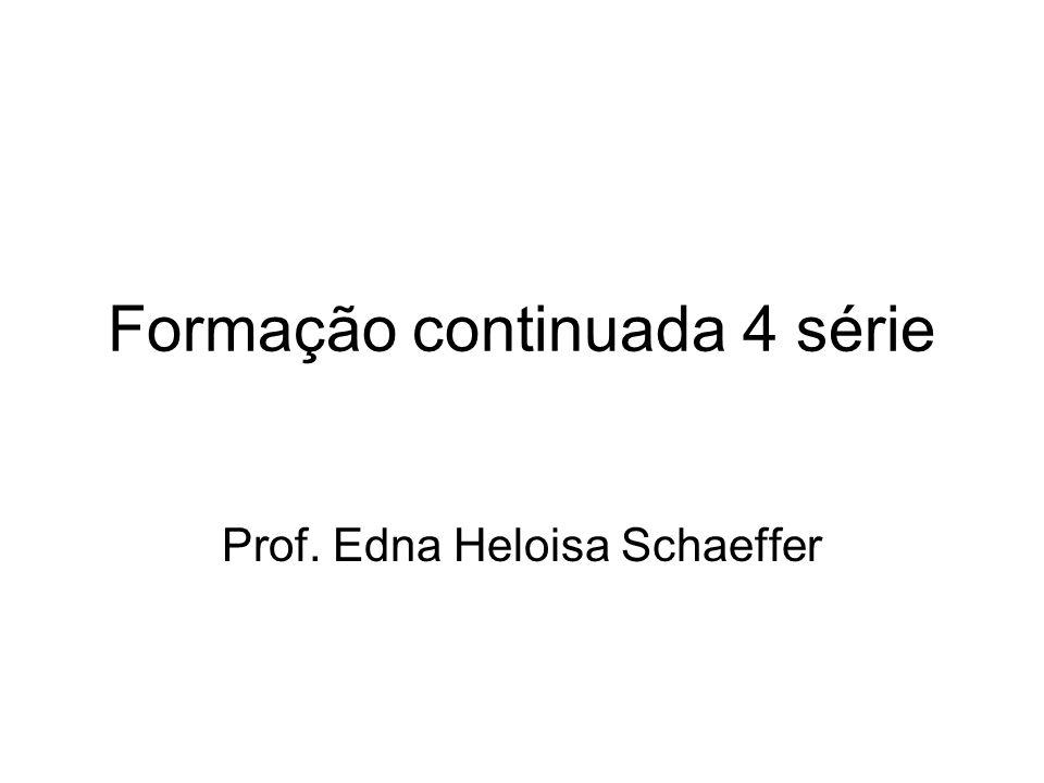 Formação continuada 4 série Prof. Edna Heloisa Schaeffer
