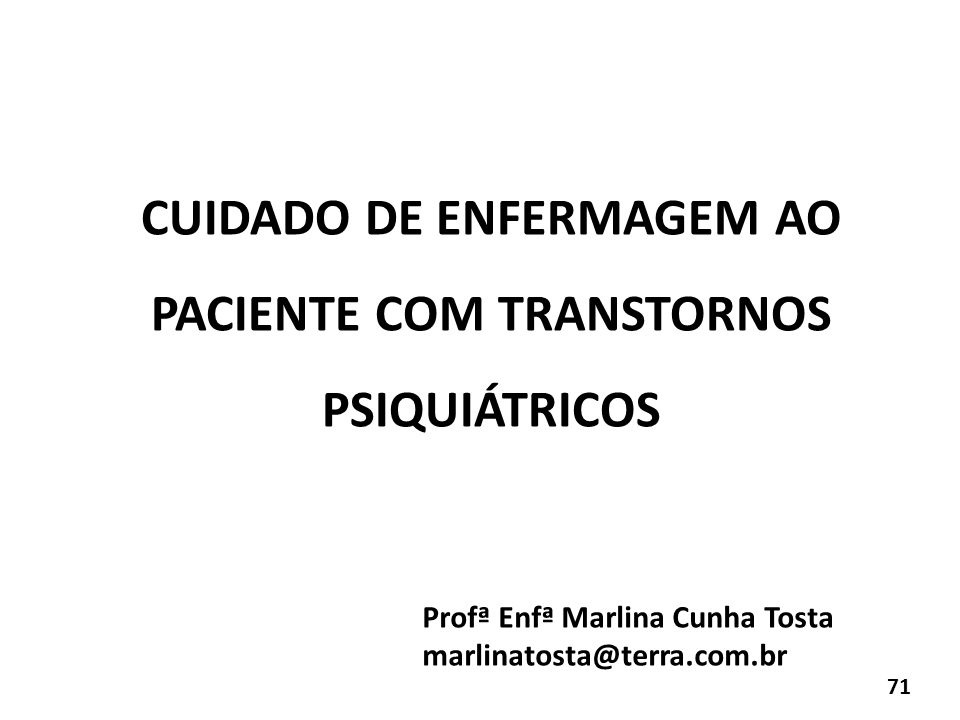 CUIDADO DE ENFERMAGEM AO PACIENTE COM TRANSTORNOS PSIQUIÁTRICOS Profª Enfª Marlina Cunha Tosta marlinatosta@terra.com.br 71