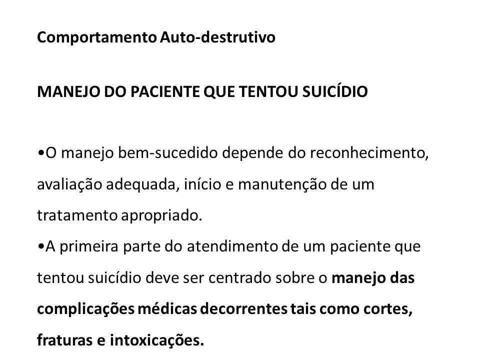 Comportamento Auto-destrutivo MANEJO DO PACIENTE QUE TENTOU SUICÍDIO O manejo bem-sucedido depende do reconhecimento, avaliação adequada, início e manutenção de um tratamento apropriado.