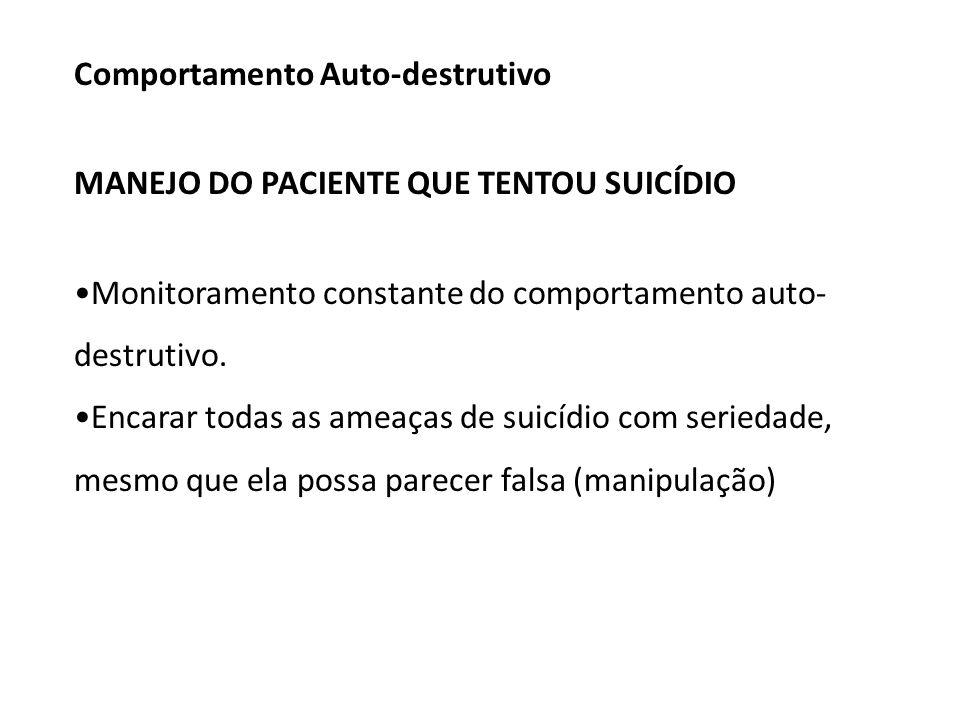 MANEJO DO PACIENTE QUE TENTOU SUICÍDIO Monitoramento constante do comportamento auto- destrutivo.