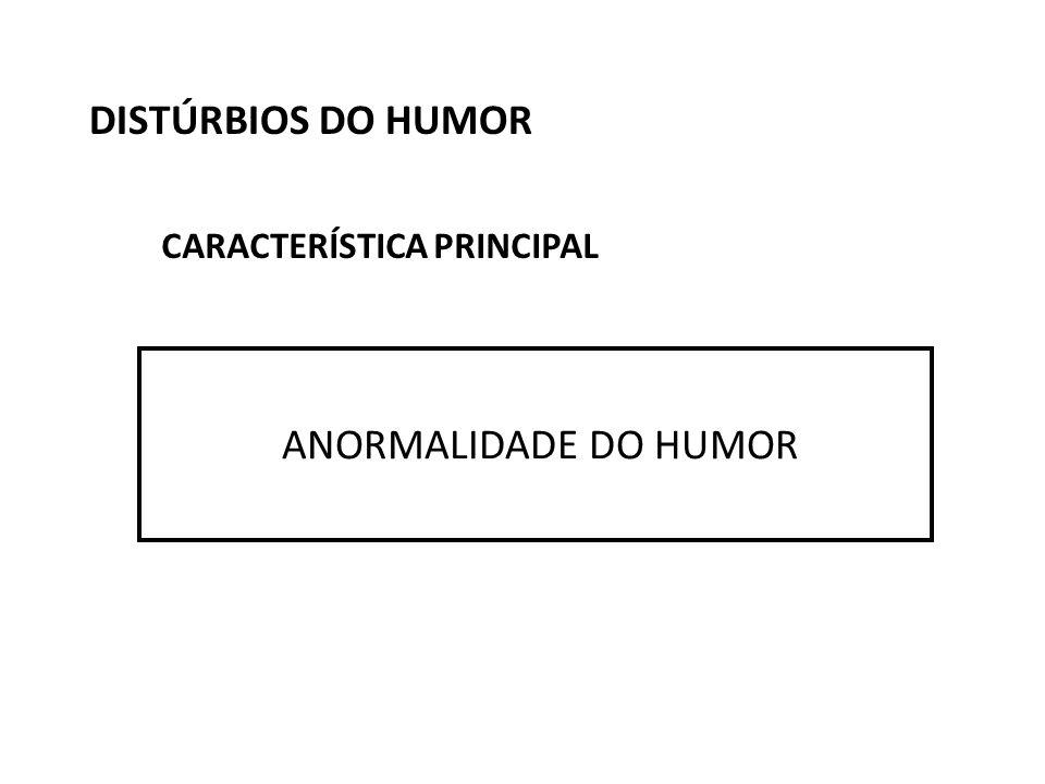 DISTÚRBIOS DO HUMOR ANORMALIDADE DO HUMOR CARACTERÍSTICA PRINCIPAL