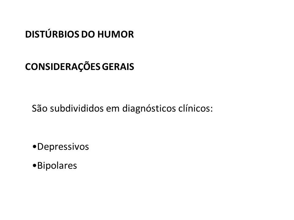 CONSIDERAÇÕES GERAIS DISTÚRBIOS DO HUMOR São subdivididos em diagnósticos clínicos: Depressivos Bipolares