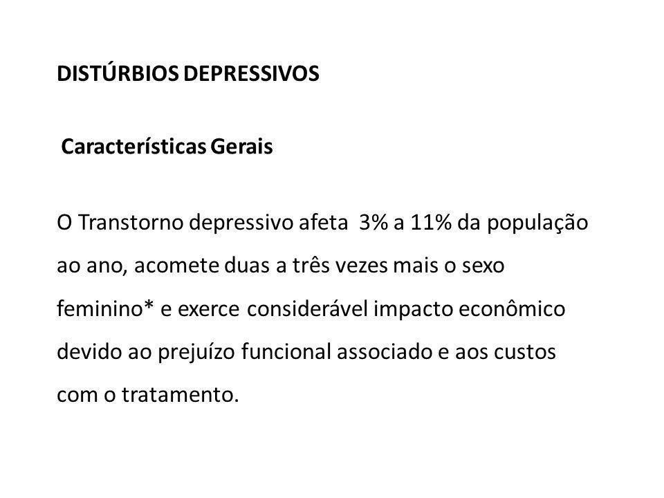 Características Gerais DISTÚRBIOS DEPRESSIVOS O Transtorno depressivo afeta 3% a 11% da população ao ano, acomete duas a três vezes mais o sexo feminino* e exerce considerável impacto econômico devido ao prejuízo funcional associado e aos custos com o tratamento.