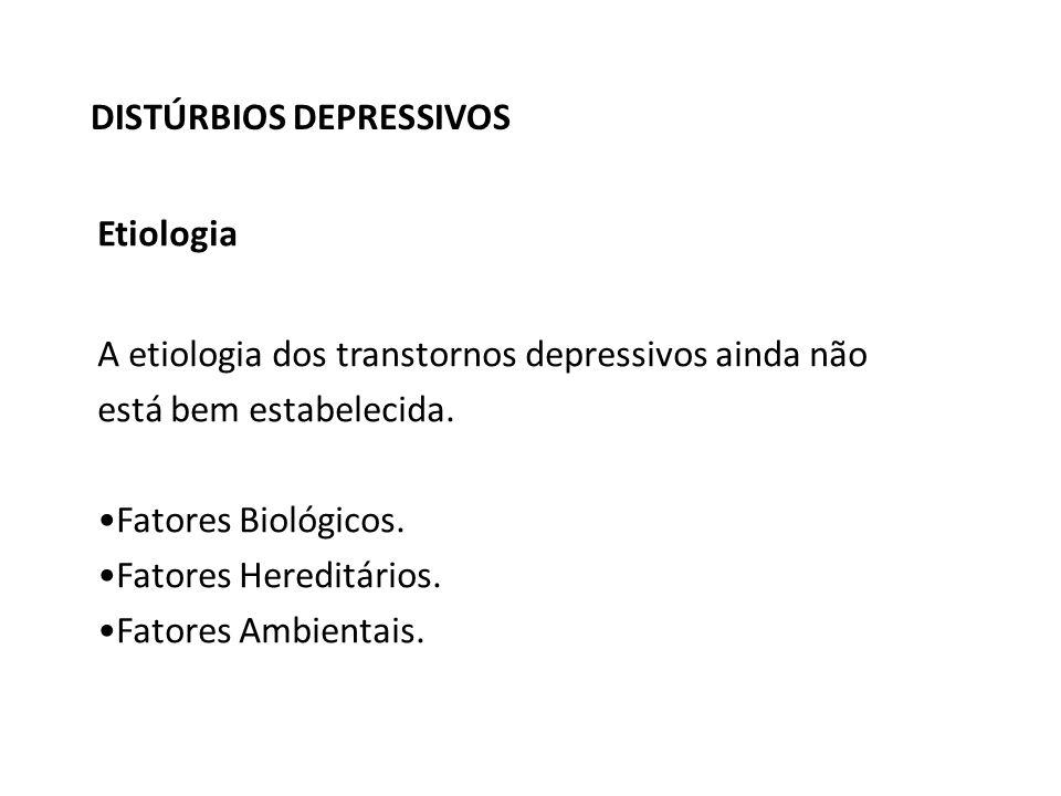 DISTÚRBIOS DEPRESSIVOS Etiologia A etiologia dos transtornos depressivos ainda não está bem estabelecida.