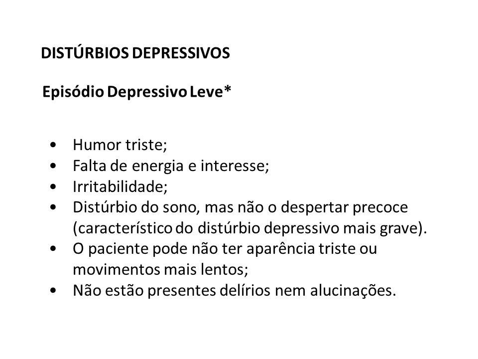 DISTÚRBIOS DEPRESSIVOS Episódio Depressivo Leve* Humor triste; Falta de energia e interesse; Irritabilidade; Distúrbio do sono, mas não o despertar precoce (característico do distúrbio depressivo mais grave).