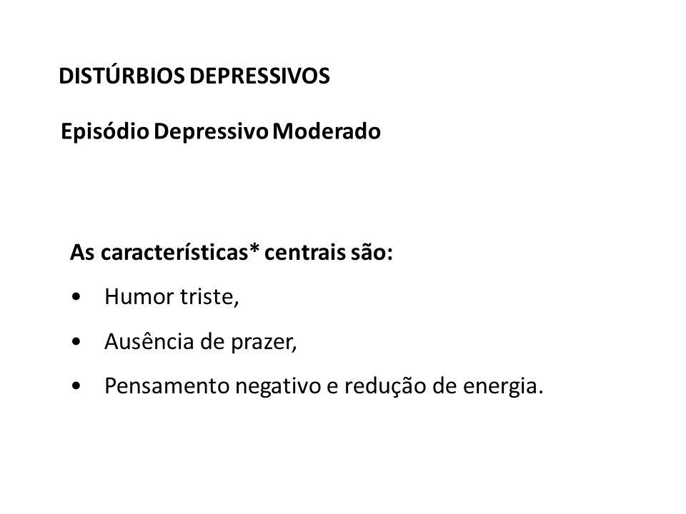 DISTÚRBIOS DEPRESSIVOS As características* centrais são: Humor triste, Ausência de prazer, Pensamento negativo e redução de energia.