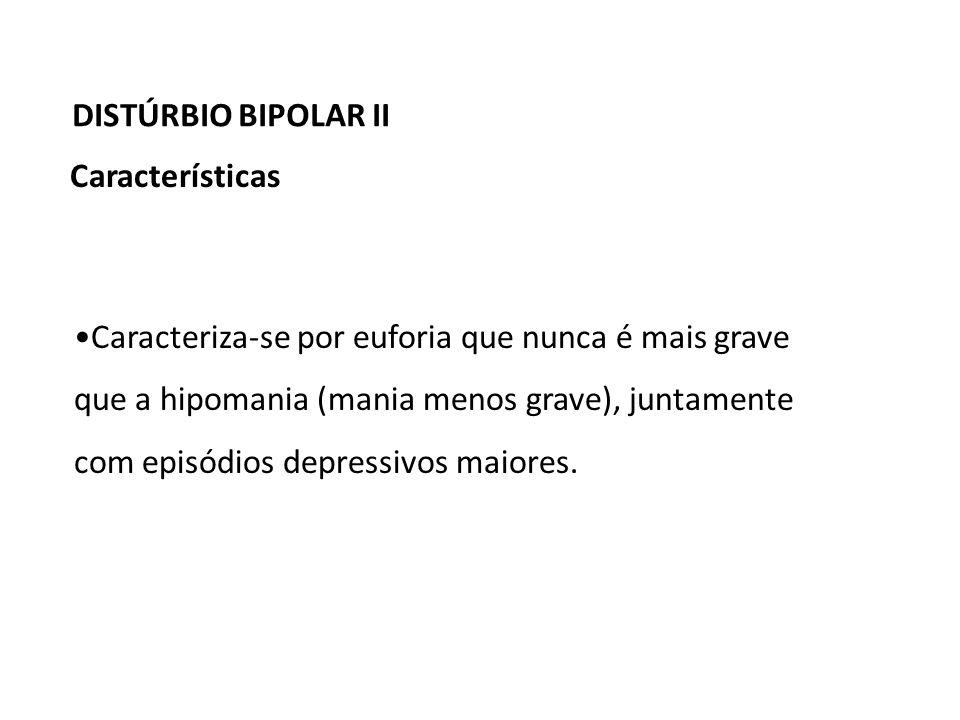 Caracteriza-se por euforia que nunca é mais grave que a hipomania (mania menos grave), juntamente com episódios depressivos maiores.