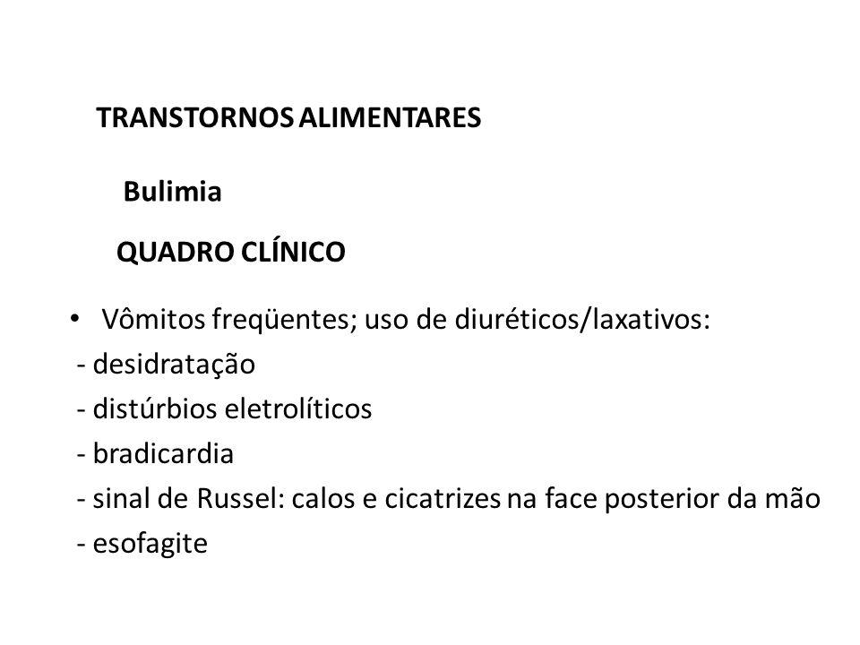 TRANSTORNOS ALIMENTARES Bulimia Vômitos freqüentes; uso de diuréticos/laxativos: - desidratação - distúrbios eletrolíticos - bradicardia - sinal de Ru