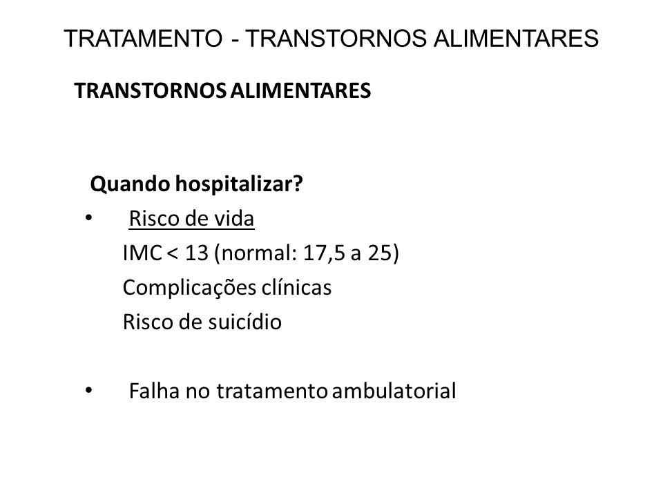 TRANSTORNOS ALIMENTARES TRATAMENTO - TRANSTORNOS ALIMENTARES Quando hospitalizar? Risco de vida IMC < 13 (normal: 17,5 a 25) Complicações clínicas Ris