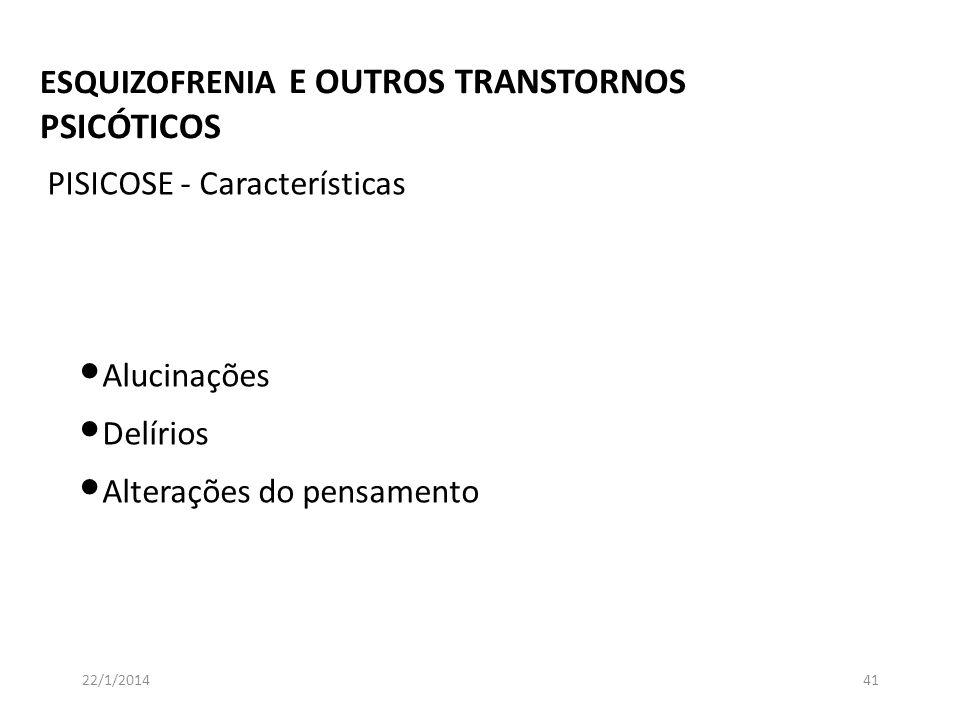 ESQUIZOFRENIA E OUTROS TRANSTORNOS PSICÓTICOS 22/1/201441 Alucinações Delírios Alterações do pensamento PISICOSE - Características