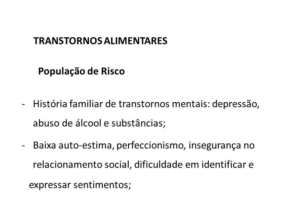 -História familiar de transtornos mentais: depressão, abuso de álcool e substâncias; -Baixa auto-estima, perfeccionismo, insegurança no relacionamento